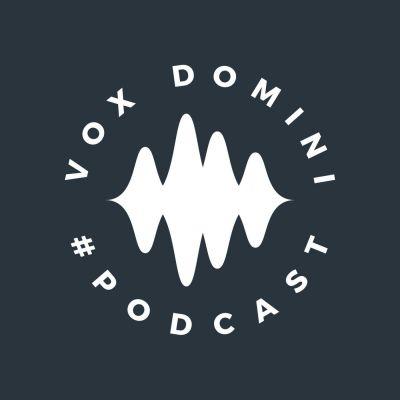 Vox Domini - Podcast Partea 1 (2020)