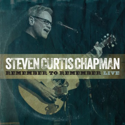 Steven Curtis Chapman - Remember to Remember (Live) (2018)
