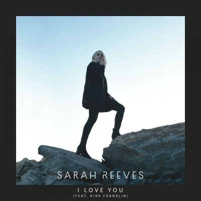 Sarah Reeves Feat. Kirk Franklin - I Love You (2018)