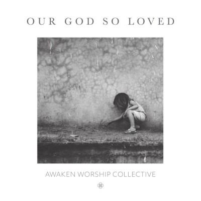 Awaken Worship Collective Feat Josh Lavender & Marcus DePeal - Our God so Loved (2018)