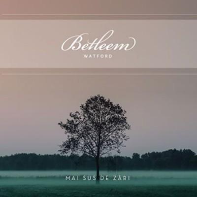 Corul Betleem Watford Londra - Mai Sus De Zări CD.1 (2017)
