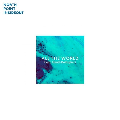 North Point InsideOut Feat. Heath Balltzglier - All The World (2018)