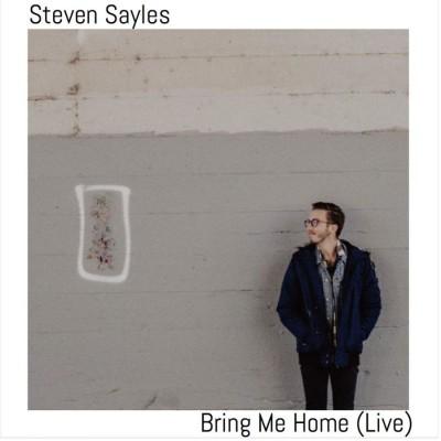 Steven Sayles - Bring Me Home Live (2018)