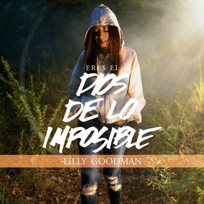 Lilly Goodman - Eres el Dios de Lo Imposible (2020)