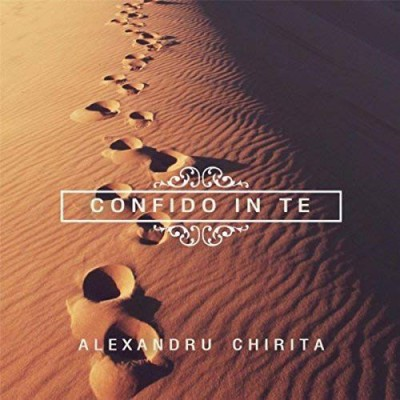 Chirita Alexandru - Confido in Te 2016