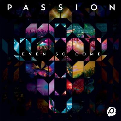 Passion - Even So Come (Deluxe Edition) (2015)