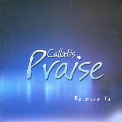 Callatis Praise - De ziua Ta (2003)