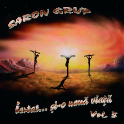 Grup Saron - Iertat... Si-O Noua Viata Vol.3 (2004)