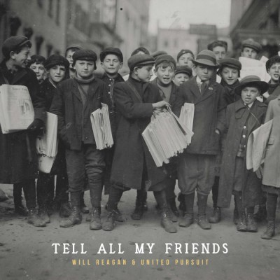 Will Reagan & United Pursuit - Tell All My Friends (2017)
