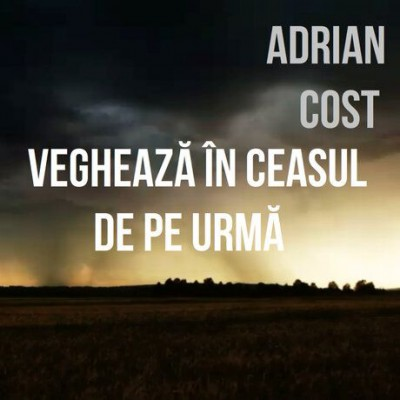 Adrian Cost - Vegheaza-n Ceasul De Pe Urma (2004)