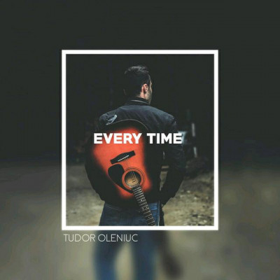 Tudor Oleniuc - Every Time (2019)