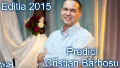 Cristian Barbosu - Predici Editia 2015