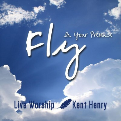 Kent Henry - Fly in Your Presence (2018)