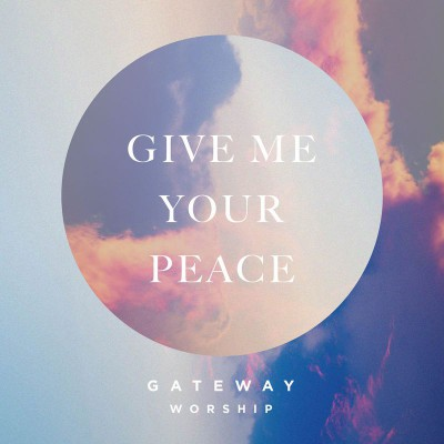 Gateway Worship - Give Me Your Peace (2020)