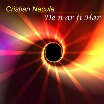 Cristian Necula - De n-ar fi Har