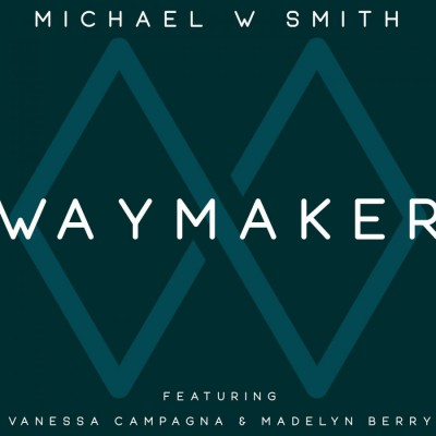 Michael W. Smith - Waymaker (feat Vanessa Campagna & Madelyn Berry) (2019)