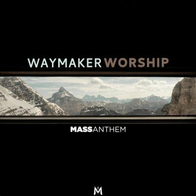 Mass Anthem - Waymaker Worship (2020)