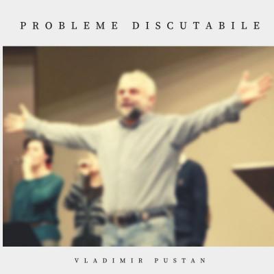 Vladimir Pustan - Probleme discutabile (2019)