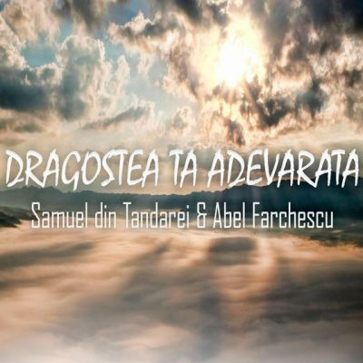 Abel Farchescu Samuel Din Tandarei - Dragostea Ta Adevarata (2020)