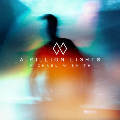 Michael W. Smith - A Million Lights (2018)