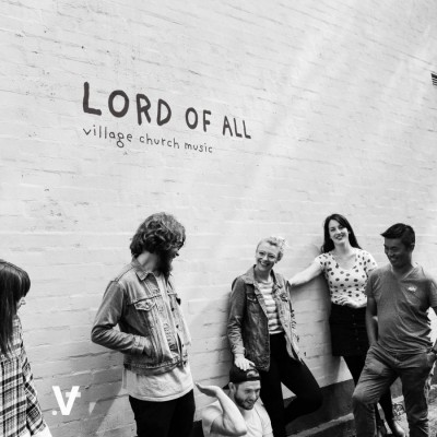 Village Church Music - Lord of All (2018)