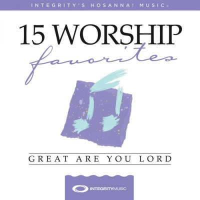 Integrity's Hosanna! Music - 15 Worship Favorites; Great Are You Lord (2018)