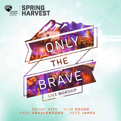 Spring Harvest - Only the Brave; Live Worship from Spring Harvest (Live) (2018)