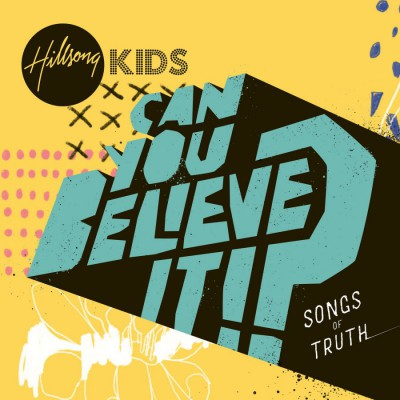 Hillsong Kids - Can You Believe It! (2018)