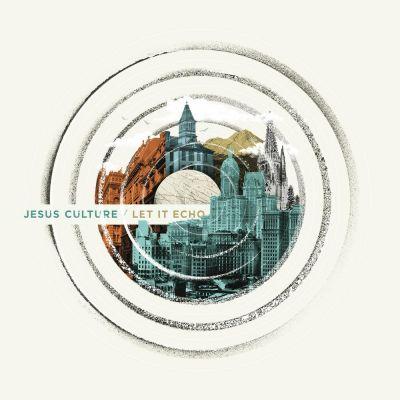 Jesus Culture - Let It Echo (Live) (2016)