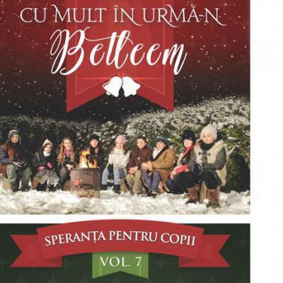 Speranța pentru Copii - Cu mult în urmă-n Betleem Vol.7 (2017)