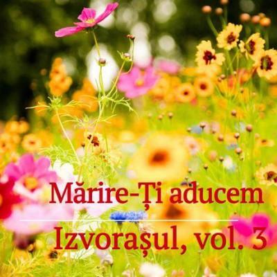 Izvorasul - Marire-Ti aducem Vol. 3 (2001)