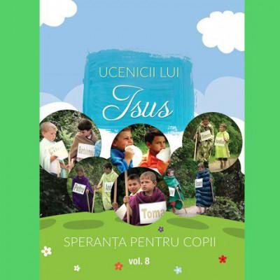 Speranța pentru Copii - Ucenicii lui Isus Vol.8 (2017)