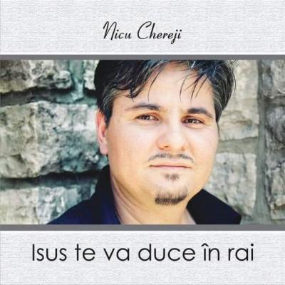 Nicu Chereji - Isus te va duce in rai (2013)