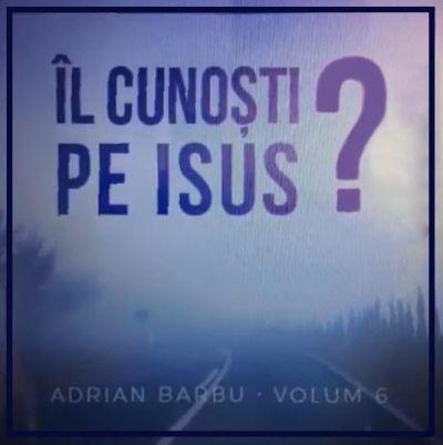 Adrian Barbu - Il cunosti pe Isus Negative Volum. 6 (2016)
