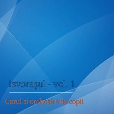 Corul si orchestra de copii - Izvorașul Vol. 1 (1999)