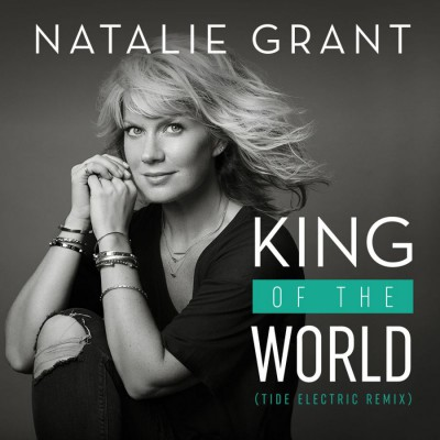 Natalie Grant - King Of The World (Tide Electric Remix) (2019)