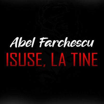 Abel Farchescu - Isuse, la Tine (2020)