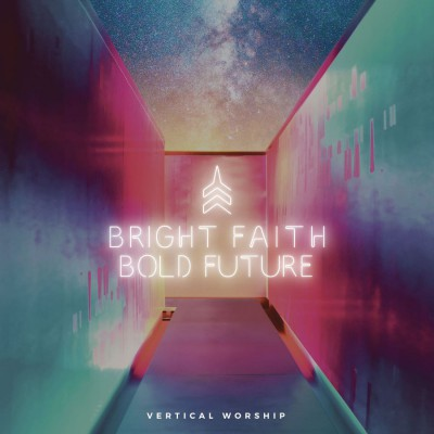 Vertical Worship - Bright Faith Bold Future (2018)