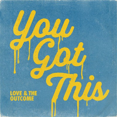 Love & The Outcome - You Got This (2019)