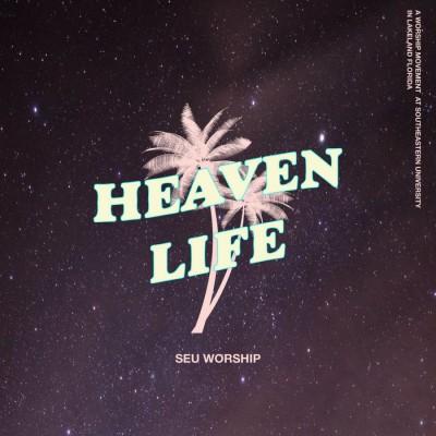 SEU Worship - Heaven Life (Live) (2018)