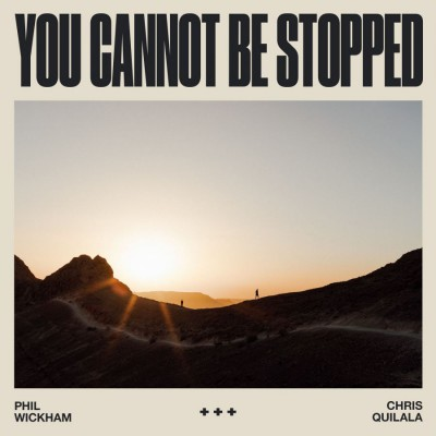 Phil Wickham - You Cannot Be Stopped (feat. Chris Quilala) (2019)