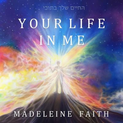 Madeleine Faith - Your Life In Me (2018)
