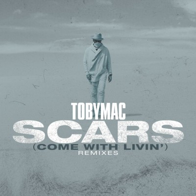 TobyMac - Scars (Come With Livin') (Remixes) (2019)