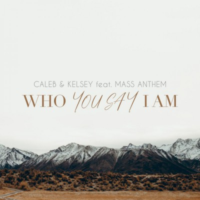 Caleb and Kelsey Feat. Mass Anthem - You Say  Who You Say I Am (2018)