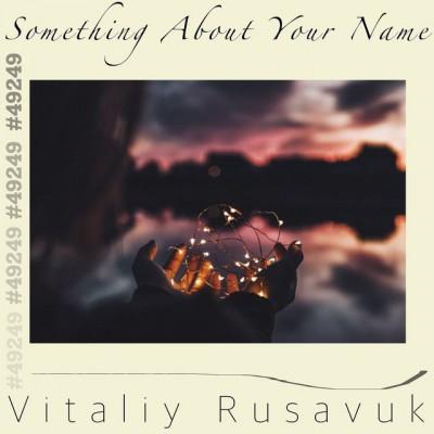 Vitaliy Rusavuk - Something About Your Name (2018)