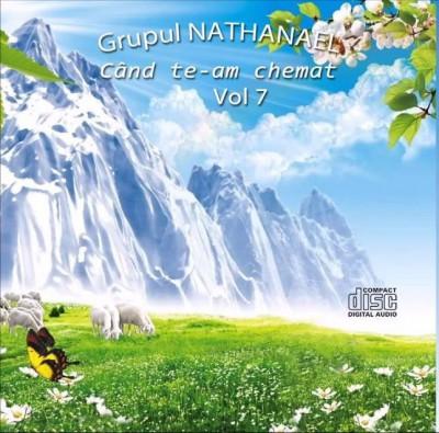 Grupul Nathanael - Cand Te-Am Chemat Vol 7 (2017)