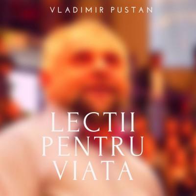 Vladimir Pustan - Lectii pentru viata (2019)