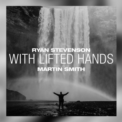 Ryan Stevenson - With Lifted Hands (feat. Martin Smith) (2019)