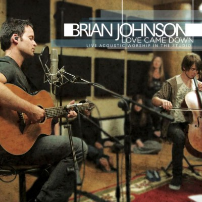 Brian Johnson - Love Came Down Live Acoustic Worship in the Studio (2010)