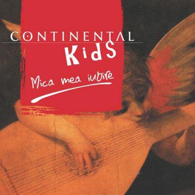 Continental Kids - Mica mea iubire (2005)